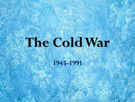 The Cold War 1945-1991. What is it? Cold = tensions Cold = tensions Tension b/w USA & Soviet Union Tension b/w USA & Soviet Union Democracy v. Communism.