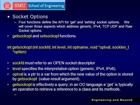 Socket Options –Four functions define the <strong>API</strong> for 'get' and 'setting' socket options. We will cover those aspects which address generic, IPv4, TCP UDP.