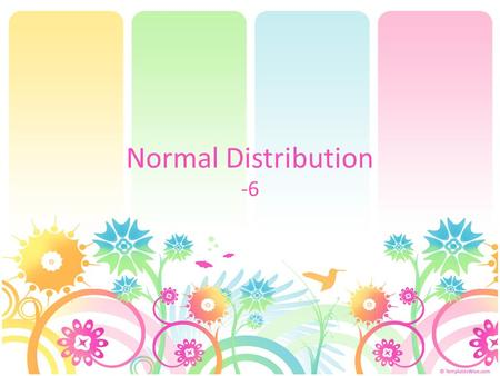 Normal Distribution -6. Normal Distribution Probability distribution. It has the following important characteristics: (1) the curve has a single peak;