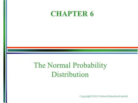 Copyright ©2011 Nelson Education Limited The Normal Probability Distribution CHAPTER 6.