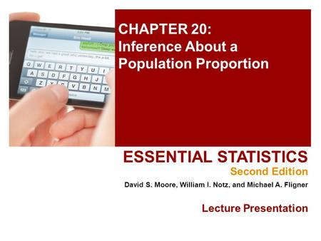 CHAPTER 20: Inference About a Population Proportion ESSENTIAL STATISTICS Second Edition David S. Moore, William I. Notz, and Michael A. Fligner Lecture.