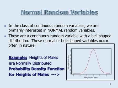 1 Normal Random Variables In the class of continuous random variables, we are primarily interested in NORMAL random variables. In the class of continuous.