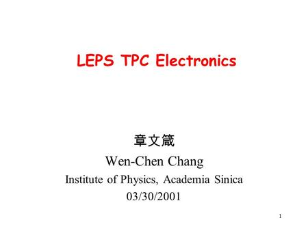 1 LEPS TPC Electronics 章文箴 Wen-Chen Chang Institute of Physics, Academia Sinica 03/30/2001.