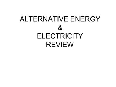 ALTERNATIVE ENERGY & ELECTRICITY REVIEW. RENEWABLE RESOURCES Renewable resources are natural resources that can be replenished in a short period of time.