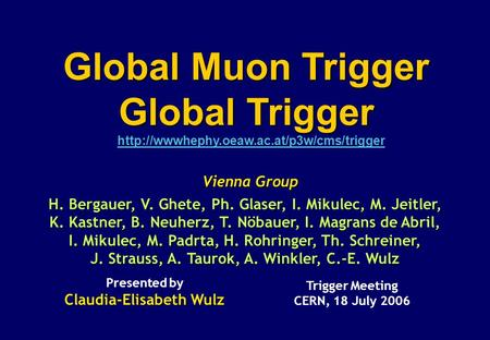 Vienna Group Trigger Meeting CERN, 18 July 2006 Presented by Claudia-Elisabeth Wulz Global Muon Trigger Global.