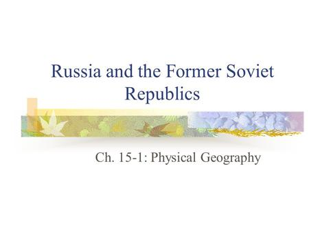 Russia and the Former Soviet Republics Ch. 15-1: Physical Geography.
