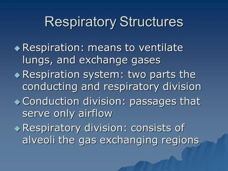 Respiratory Structures  Respiration: means to ventilate lungs, and exchange gases  Respiration system: two parts the conducting and respiratory division.
