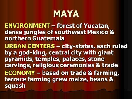 MAYA ENVIRONMENT – forest of Yucatan, dense jungles of southwest Mexico & northern Guatemala URBAN CENTERS – city-states, each ruled by a god-king, central.