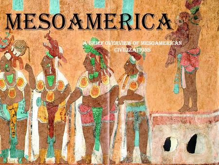 A Brief Overview of Mesoamerican Civilizations