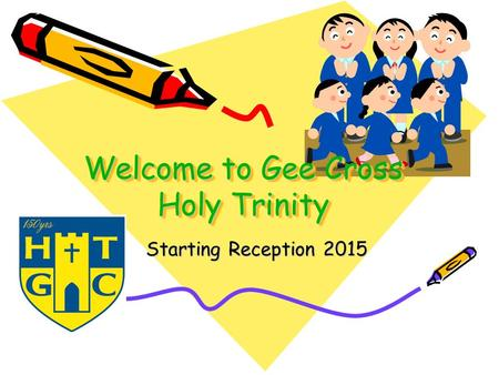 Welcome to Gee Cross Holy Trinity Starting Reception 2015.