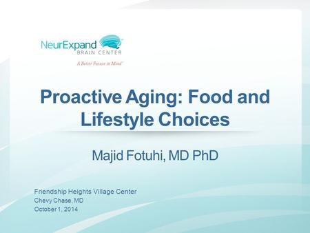 Proactive Aging: Food and Lifestyle Choices Majid Fotuhi, MD
