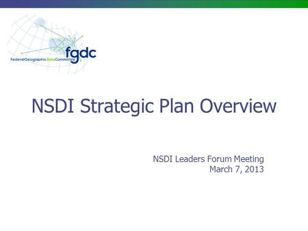 NSDI Strategic Plan Overview NSDI Leaders Forum Meeting March 7, 2013.