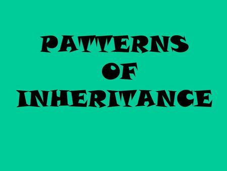 PATTERNS OF INHERITANCE. What type of inheritance pattern is represented?