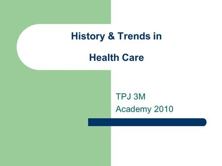 History & Trends in Health Care TPJ 3M Academy 2010.
