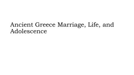 Ancient Greece Marriage, Life, and Adolescence