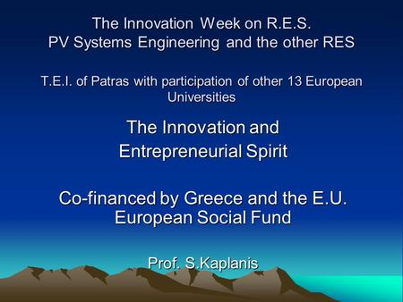 The Innovation Week on R.E.S. PV <strong>Systems</strong> Engineering and the other RES T.E.I. of Patras with participation of other 13 European Universities The Innovation.