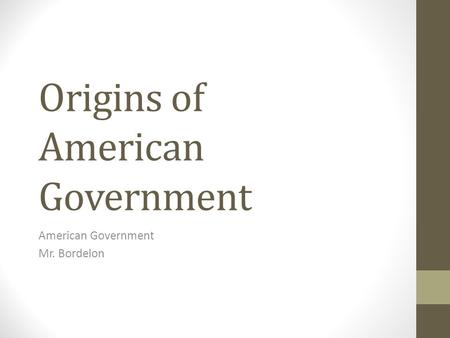 Origins of American Government American Government Mr. Bordelon.