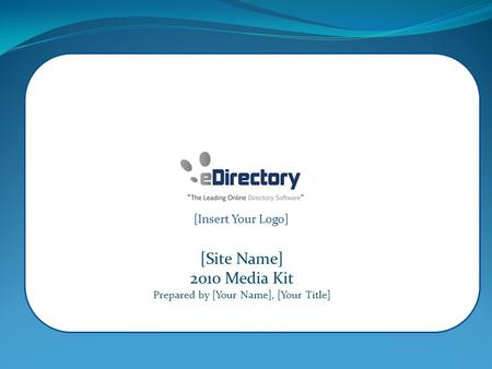 [Site Name] 2010 Media Kit Prepared by [Your Name], [Your Title] [Insert Your Logo]