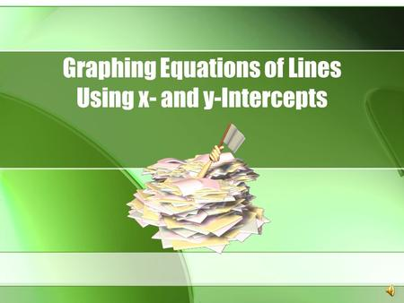 Graphing Equations of Lines Using x- and y-Intercepts.