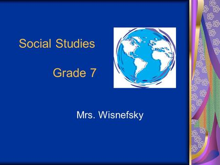 Social Studies Grade 7 Mrs. Wisnefsky. Welcome to the Middle School For some of you, this is your first experience with a child in middle school. I hope.