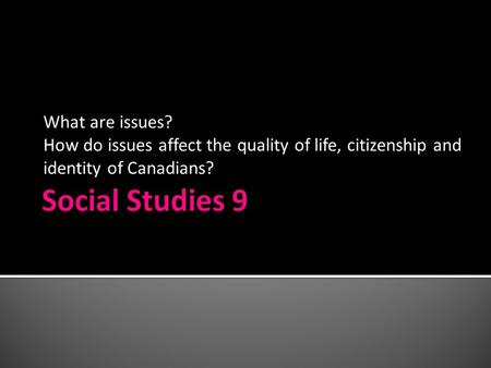 What are issues? How do issues affect the quality of life, citizenship and identity of Canadians?
