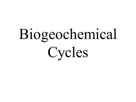Biogeochemical Cycles. What is a cycle? Some are simple Some are complex.