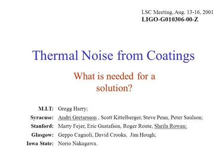 Thermal Noise from Coatings Gregg Harry; Andri Gretarsson, Scott Kittelberger, Steve Penn, Peter Saulson; Marty Fejer, Eric Gustafson, Roger Route, Sheila.