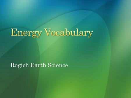 Energy Vocabulary Rogich Earth Science.