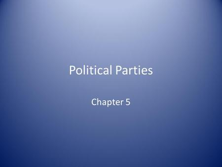 Political Parties Chapter 5. Political Parties An organized group of persons who seek to control government through the wining of elections and holding.