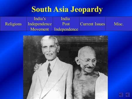 Religions India's Independence Movement India Post Independence Current IssuesMisc. South Asia Jeopardy.