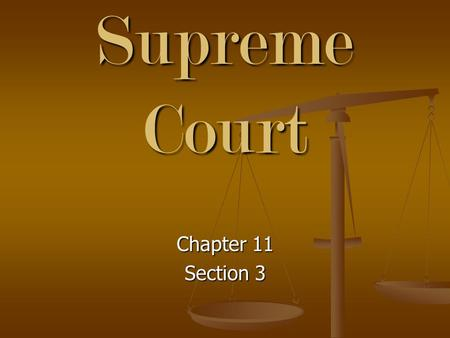 The Supreme Court Chapter 11 Section 3. Supreme Court Justices The Supreme Court is comprised of nine justices: the chief justice of the United States.