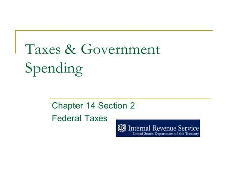 Taxes & Government Spending Chapter 14 Section 2 Federal Taxes.