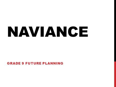 NAVIANCE GRADE 9 FUTURE PLANNING. LOGON TO NAVIANCE 1.Go to :   2.Use your school.