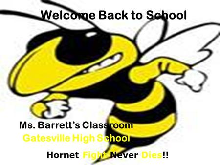 Welcome Back to School Ms. Barrett's Classroom Gatesville High School Hornet Fight Never Dies!!