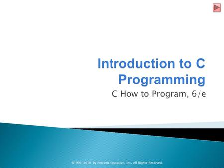 C How to Program, 6/e ©1992-2010 by Pearson Education, Inc. All Rights Reserved.