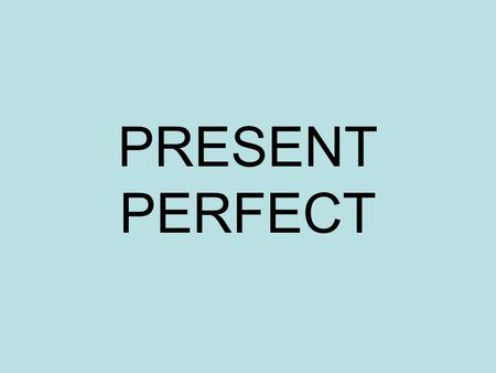 PRESENT PERFECT. FORM PRESENT OF HAVE (HAVE / HAS) + PAST PARTICIPLE OF THE VERB.