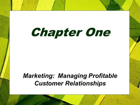 Chapter One Marketing: Managing Profitable Customer Relationships.