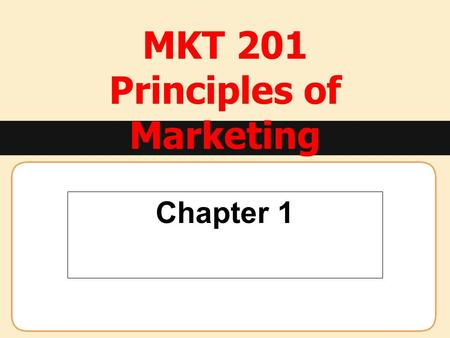 MKT 201 Principles of Marketing