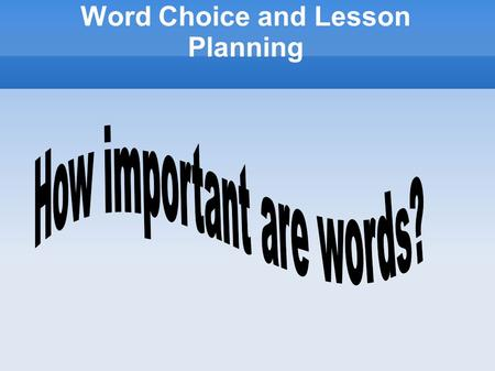 Word Choice and Lesson Planning. Writing a good lesson plan is not an easy task. But after the necessary instruction it becomes an acquired skill, not.