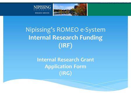 Nipissing's ROMEO e-System Internal Research Funding (IRF) Internal Research Grant Application Form (IRG)