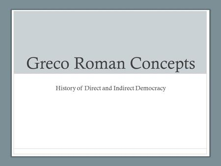 Greco Roman Concepts History of Direct and Indirect Democracy.