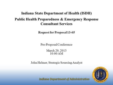 Indiana State Department of Health (ISDH) Public Health Preparedness & Emergency Response Consultant Services Request for Proposal 13-65 Pre-Proposal.