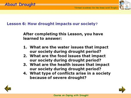Virtual Academy for the Semi Arid Tropics Course on Coping with Drought About Drought After completing this Lesson, you have learned to answer: 1.What.