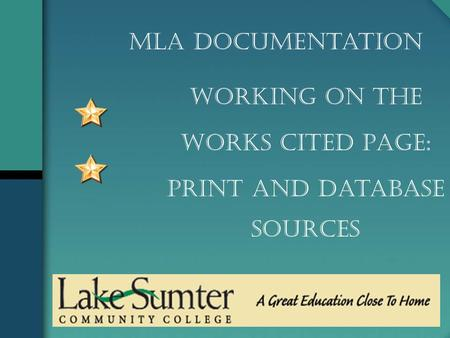 Working on the Works Cited Page: Print and Database Sources MLA Documentation.