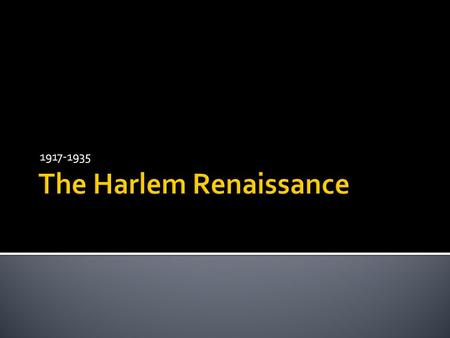 1917-1935. Famous Authors:  A literary movement that treated black themes, African American history, and folklore.  Its center was Harlem, an area of.