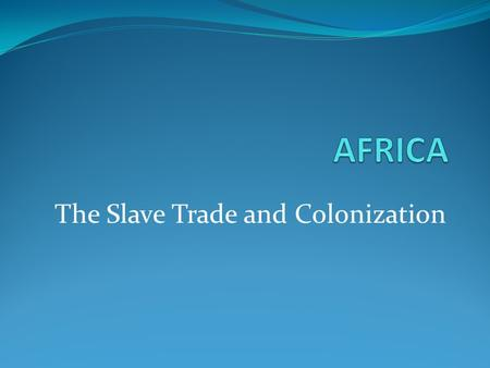 The Slave Trade and Colonization. THE SLAVE TRADE Triangular Trade A pattern of trade that occurred between Europe, the Americas and Africa. From Africa.