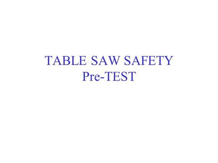 TABLE SAW SAFETY Pre-TEST. Ripping stock to width is accomplished by using a guide called the fence. TRUE.