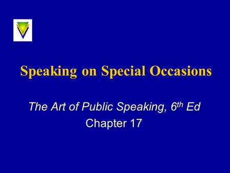 Speaking on Special Occasions The Art of Public Speaking, 6 th Ed Chapter 17.