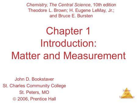 Matter And Measurement Chapter 1 Introduction: Matter and Measurement John D. Bookstaver St. Charles Community College St. Peters, MO  2006, Prentice.