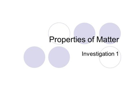 Properties of Matter Investigation 1.
